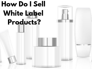 How Do I Sell White Label Products